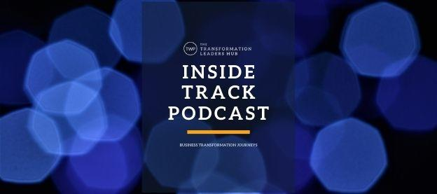 #TLH - Inside Track Podcast - real stories of leading organisations through change and transformation